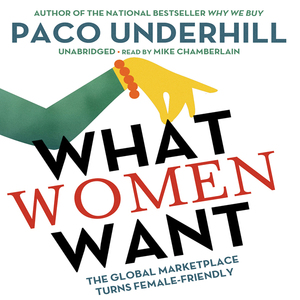 What-women-want-the-global-marketplace-turns-female-friendly-unabridged-audiobook