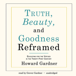 Truth-beauty-and-goodness-reframed-educating-for-the-virtues-in-the-twenty-first-century-unabridged-audiobook