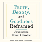 Truth, Beauty, and Goodness Reframed: Educating for the Virtues in the Twenty-First Century (Unabridged) audiobook download