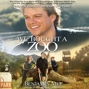 We Bought a Zoo: The Amazing True Story of a Young Family, a Broken Down Zoo, and the 200 Wild Animals That Change Their Lives Forever (Unabridged) audiobook download