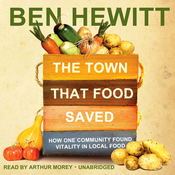 The Town That Food Saved: How One Community Found Vitality in Local Food (Unabridged) audiobook download