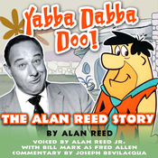Yabba Dabba Doo!: The Alan Reed Story (Unabridged) audiobook download