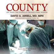 County: Life, Death, and Politics at Chicago's Public Hospital (Unabridged) audiobook download