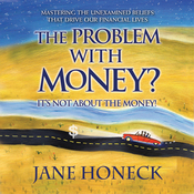 The Problem With Money? It's Not About the Money: Mastering the Unexamined Beliefs that Drive Our Financial Lives (Unabridged) audiobook download