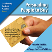 Persuading People to Buy: Insights on Marketing Psychology That Pay Off for Your Company, Professional Practice or Nonprofit Organization (Unabridged) audiobook download