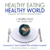 Healthy Eating, Healthy World: Unleashing the Power of PlantBased Nutrition (Unabridged) audiobook download