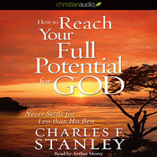 How to Reach Your Full Potential for God: Never Settle for Less Than His Best! (Unabridged) audiobook download
