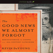 The Good News We Almost Forgot: Rediscovering the Gospel in a 16th Century Catechism (Unabridged) audiobook download