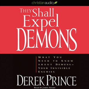 They-shall-expel-demons-what-you-need-to-know-about-demons-your-invisible-enemies-unabridged-audiobook