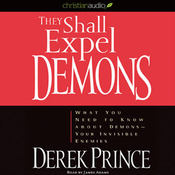 They Shall Expel Demons: What You Need to Know About Demons - Your Invisible Enemies (Unabridged) audiobook download