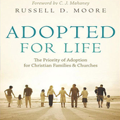 Adopted for Life: The Priority of Adoption for Christian Families & Churches (Unabridged) audiobook download