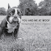 You Had Me at Woof: How Dogs Taught Me the Secrets of Happiness (Unabridged) audiobook download