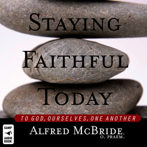 Staying-faithful-today-to-god-ourselves-one-another-unabridged-audiobook