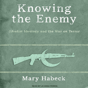 Knowing-the-enemy-jihadist-ideology-and-the-war-on-terror-unabridged-audiobook