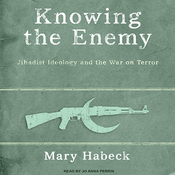 Knowing the Enemy: Jihadist Ideology and the War on Terror (Unabridged) audiobook download