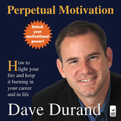 Perpetual Motivation: How to Light Your Fire and Keep It Burning in Your Career and in Life (Unabridged) audiobook download
