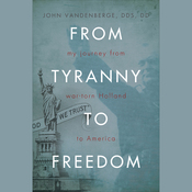 From Tyranny to Freedom: My Journey from War-torn Holland to America (Unabridged) audiobook download