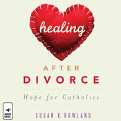 Healing after Divorce: Hope for Catholics (Unabridged) audiobook download