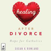 Healing after Divorce: Hope for Catholics (Unabridged) audiobook download