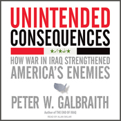 Unintended Consequences: How War in Iraq Strengthened America's Enemies (Unabridged) audiobook download