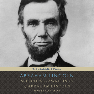 Speeches-and-writings-of-abraham-lincoln-unabridged-audiobook
