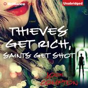Thieves Get Rich, Saints Get Shot: A Novel (Unabridged) audiobook download