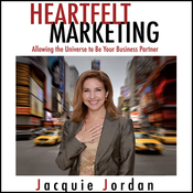 Heartfelt Marketing: Allowing the Universe to be Your Business Partner (Unabridged) audiobook download