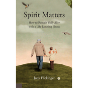 Spirit Matters: How to Remain Fully Alive with a Life-Limiting Illness (Unabridged) audiobook download