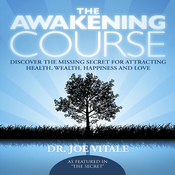 The Awakening Course: Discover the Missing Secret for Attracting Health, Wealth, Happiness and Love audiobook download