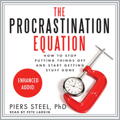 The Procrastination Equation: How to Stop Putting Things Off and Start Getting Stuff Done (Unabridged) audiobook download