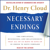 Necessary Endings: The Employees, Businesses, and Relationships That All of Us Have to Give Up in Order to Move Forward (Unabridged) audiobook download