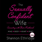 The Sexually Confident Wife: Connect With Your Husband in Mind, Heart, Body, Spirit (Unabridged) audiobook download