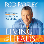 Living on Our Heads: Righting an Upside-Down Culture (Unabridged) audiobook download