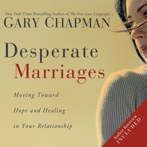 Desperate-marriages-moving-toward-hope-and-healing-in-your-relationship-unabridged-audiobook