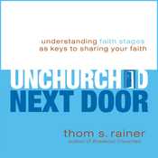 The Unchurched Next Door: Understanding Faith Stages as Keys to Sharing Your Faith audiobook download