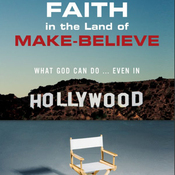 Faith in the Land of Make-Believe: What God Can Do...Even In Hollywood (Unabridged) audiobook download