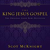 The King Jesus Gospel: The Original Good News Revisited (Unabridged) audiobook download