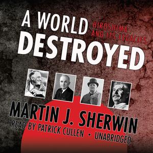 A-world-destroyed-hiroshima-and-its-legacies-unabridged-audiobook