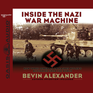 Inside-the-nazi-war-machine-how-three-generals-unleashed-hitlers-blitzkrieg-upon-the-world-unabridged-audiobook