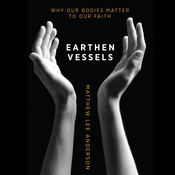 Earthen Vessels: Why Our Bodies Matter to Our Faith (Unabridged) audiobook download
