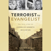 Terrorist to Evangelist: The True Story of Cornelius Kenneth McClinton audiobook download
