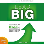 Lead Big: Discovering the Upside of Unconventional Leadership (Unabridged) audiobook download