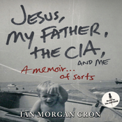 Jesus, My Father, the CIA, and Me: A Memoir... of Sorts (Unabridged) audiobook download