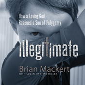 Illegitimate: How a Loving God Rescued a Son of Polygamy (Unabridged) audiobook download