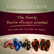 The Family You've Always Wanted: Five Ways You Can Make It Happen (Unabridged) audiobook download