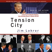 Tension City: Inside the Presidential Debates, from Kennedy-Nixon to Obama-McCain (Unabridged) audiobook download