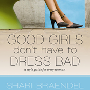 Good Girls Don't Have to Dress Bad: A Style Guide for Every Woman (Unabridged) audiobook download