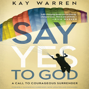 The Say Yes to God: A Call to Courageous Surrender (Unabridged) audiobook download