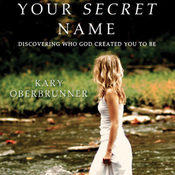 Your Secret Name: Discovering Who God Created You to Be (Unabridged) audiobook download