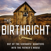 The Birthright: Out of the Servant's Quarters, into the Father's House (Unabridged) audiobook download
